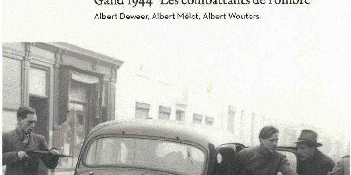 Attendre la lune de mai. Gand 1944. Les combattants de l'ombre. Albert Deweer, Albert Mélot, Albert Wouters.