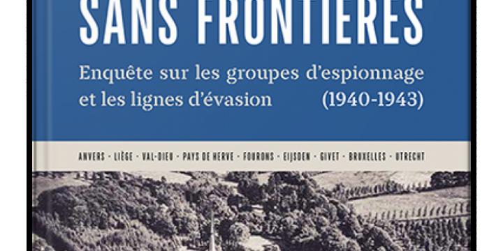 Résistance sans frontières. Enquête sur les groupes d'espionnage et les lignes d'évasion(1940-1943)