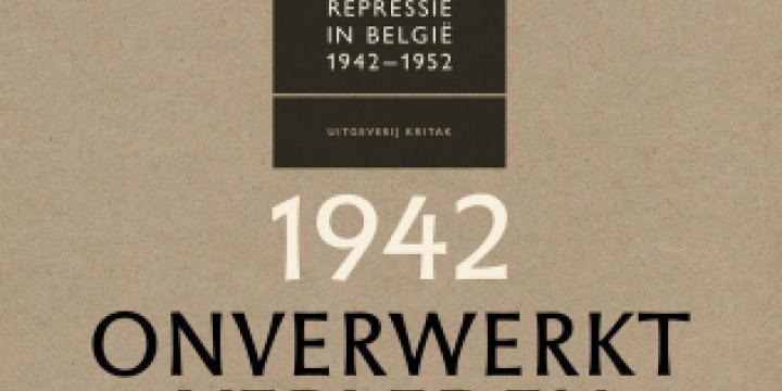 Onverwerkt verleden. Collaboratie en repressie in België 1942-1952.